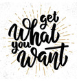 get what you want lettering phrase on grunge vector image