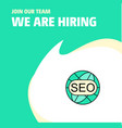 join our team busienss company seo we are hiring vector image vector image