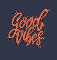 good vibes lettering phrase for postcard banner vector image vector image