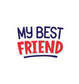 my best friend hand drawn lettering vector image vector image