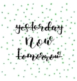 Yesterday now tomorrow Lettering vector image vector image