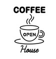 coffee house open hot coffee cup background vector image