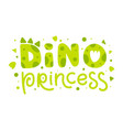 dino princess child print with funny lettering vector image vector image