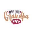 love you grandpa phrase written with calligraphic vector image
