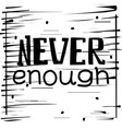 never enough hand drawn poster vector image vector image