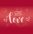 lettering of with love in white on pink vector image vector image