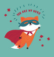 fox in superhero mask and cloakyou are my hero vector image