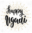 happy ugadi lettering phrase on grunge background vector image vector image