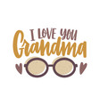 i love you grandma phrase written with vector image vector image