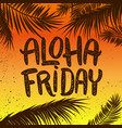 aloha friday hand drawn lettering phrase on vector image