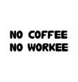 no coffee no workee cute hand drawn doodle bubble vector image vector image