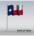 flag state texas usa flying on a flagpole vector image vector image