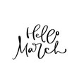hello march hand drawn calligraphy text and brush vector image vector image