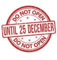 do not open until 25 december grunge rubber stamp vector image