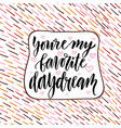 you re my favorite daydream valentine day vector image vector image