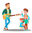 father plays the guitar for children vector image vector image