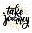 take journey hand drawn lettering phrase design vector image vector image