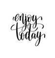 enjoy today black and white hand lettering vector image
