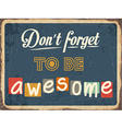 Retro metal sign Dont forget to be awesome vector image vector image