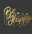 be happy lettering phrase on dark background vector image vector image