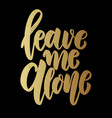 leave me alone lettering phrase on dark vector image