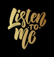 listen to me lettering phrase on dark background vector image