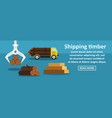 shipping timber banner horizontal concept vector image vector image