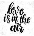 love is in air lettering phrase on grunge vector image vector image