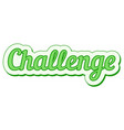 challenge sticker green grunge pop art vector image vector image