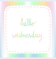 pastel background with hello wednesday hand vector image vector image