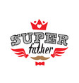 super father - t-shirt print happy fathers day vector image vector image