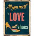 Retro metal sign All you need is love and shoes vector image vector image