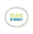believe in yourself quote lettering design vector image