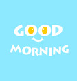 good morning typographic design vector image