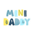 mini daddy - fun hand drawn nursery poster vector image vector image