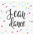 I can Dance quote typography vector image vector image