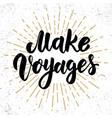 make voyages hand drawn lettering phrase design vector image vector image