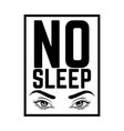 no sllep hand drawn placard with inscription hand vector image vector image