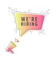 speaker and slogan we re hiring vector image vector image