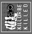 grunge style holding gun and text kill or be vector image vector image