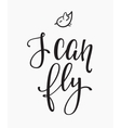 I can fly quote typography vector image vector image