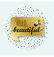Golden speech bubble with Hello Beautiful message vector image vector image