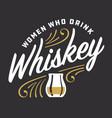 women who drink whiskey custom lettering vector image