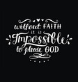hand lettering without faith it is impossible to vector image vector image