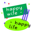 happy wife happy life quote sign vector image vector image