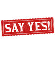 say yes grunge rubber stamp vector image