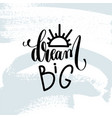 dream big - hand lettering inscription on blue vector image