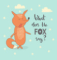 hand drawn cute fox with hand drawn lettering what vector image