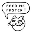 feed me faster cartoon cat head speech bubble vector image vector image