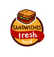 sandwich logo design for a fast food modern store vector image